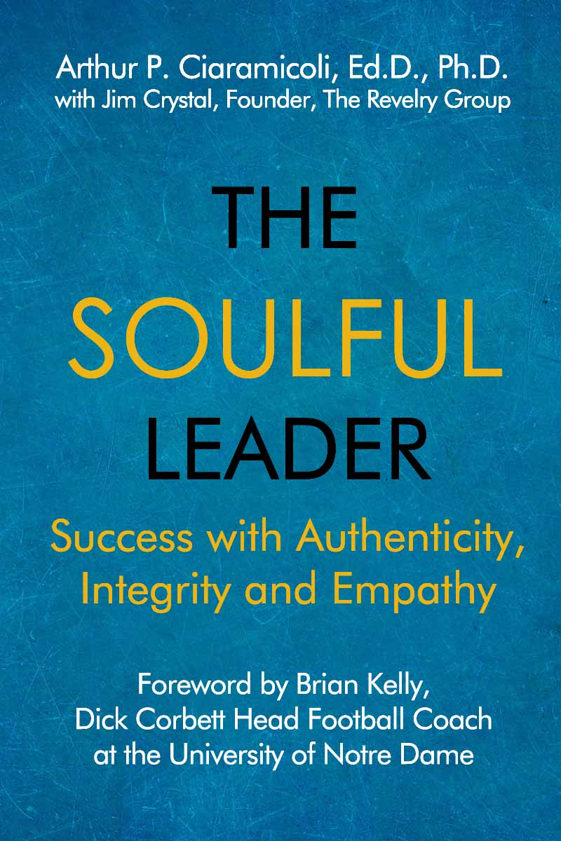 The Soulful Leader by Arthur P. Ciaramicoli, Ed.D., Ph.D.
