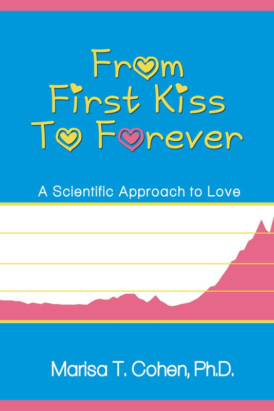 From First Kiss to Forever:  A Scientific Approach to Love by Marisa T. Cohen, Ph.D.
