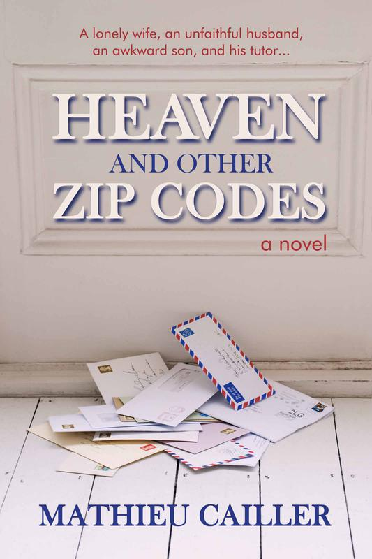 Heaven and Other Zip Codes: A Novel by Mathieu Cailler