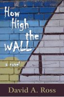 How High The Wall by David A. Ross