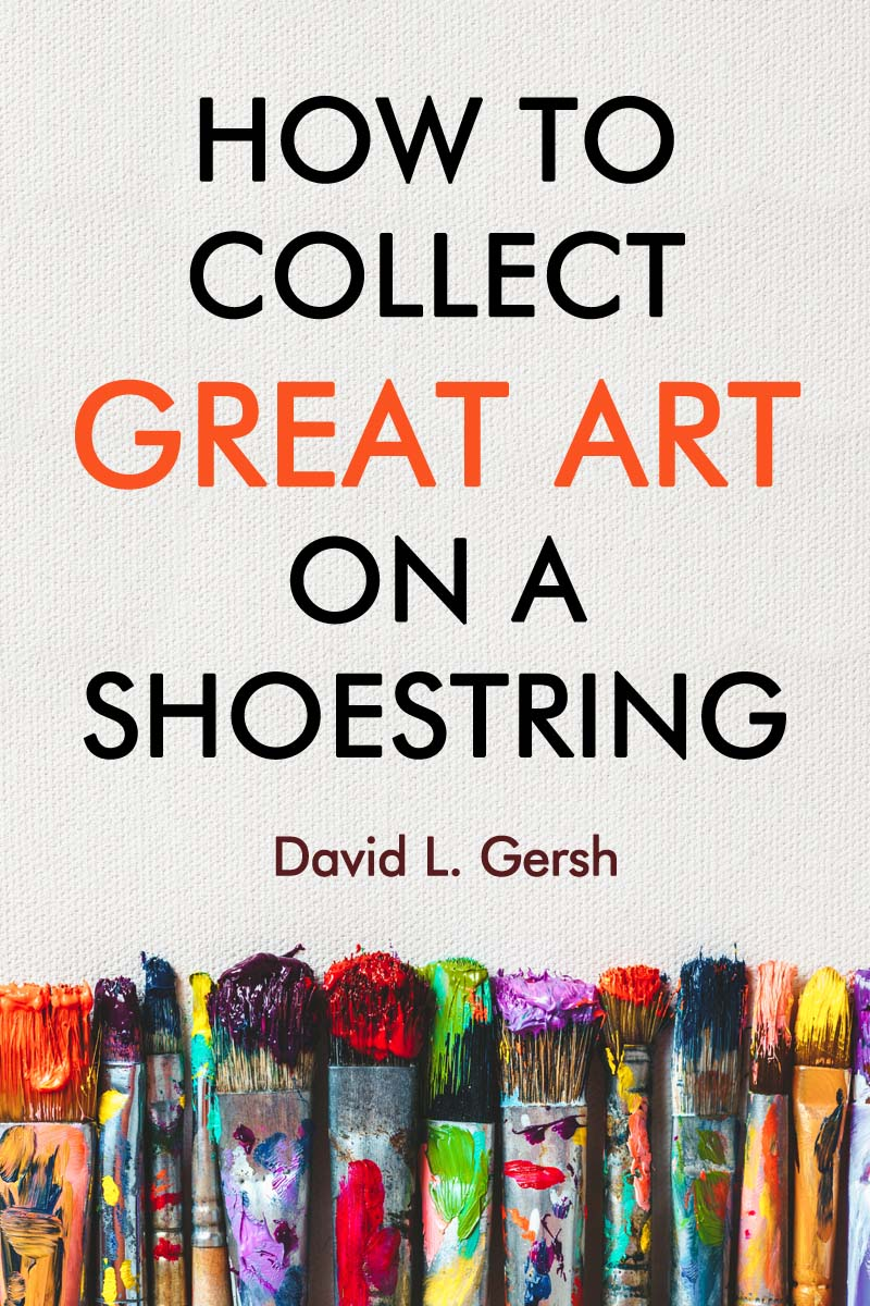 How to Collect Great Art on a Shoestring by David L. Gersh