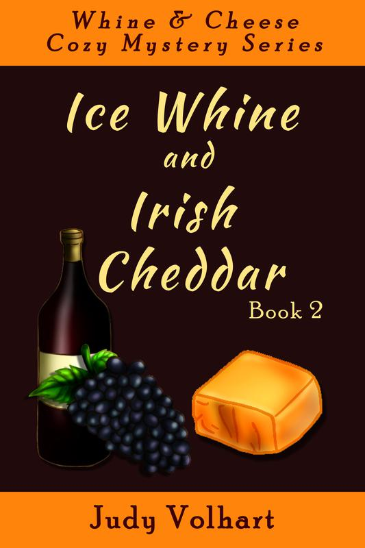 WHINE AND CHEESE COZY MYSTERY SERIES: ICE WHINE AND IRISH CHEDDAR (Book 2) by Judy Volhart