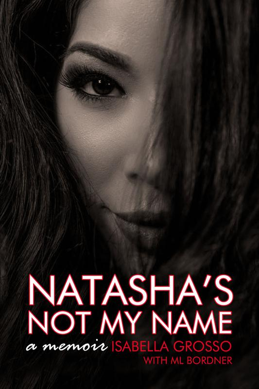 Natasha's Not My Name: A Memoir by Isabella Grosso with ML Bordner