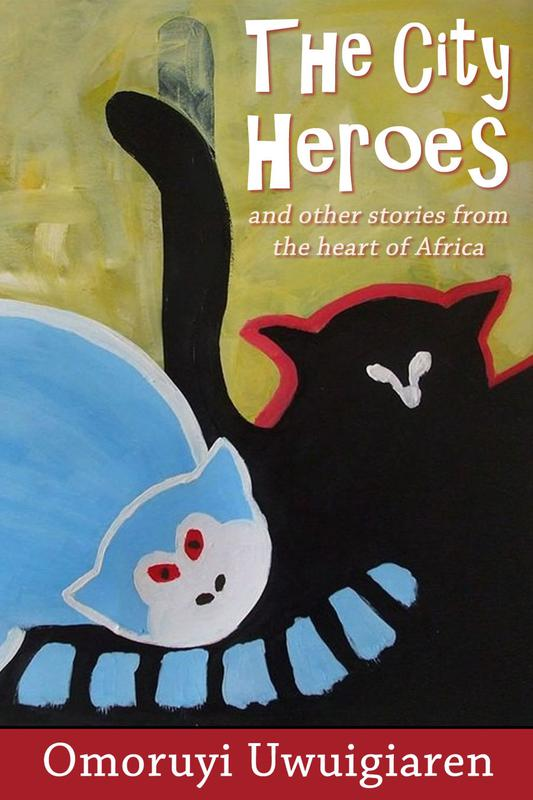 The City Heroes and Other Stories from the Heart of Africa by Omoruyi Uwuigiaren (eBook)
