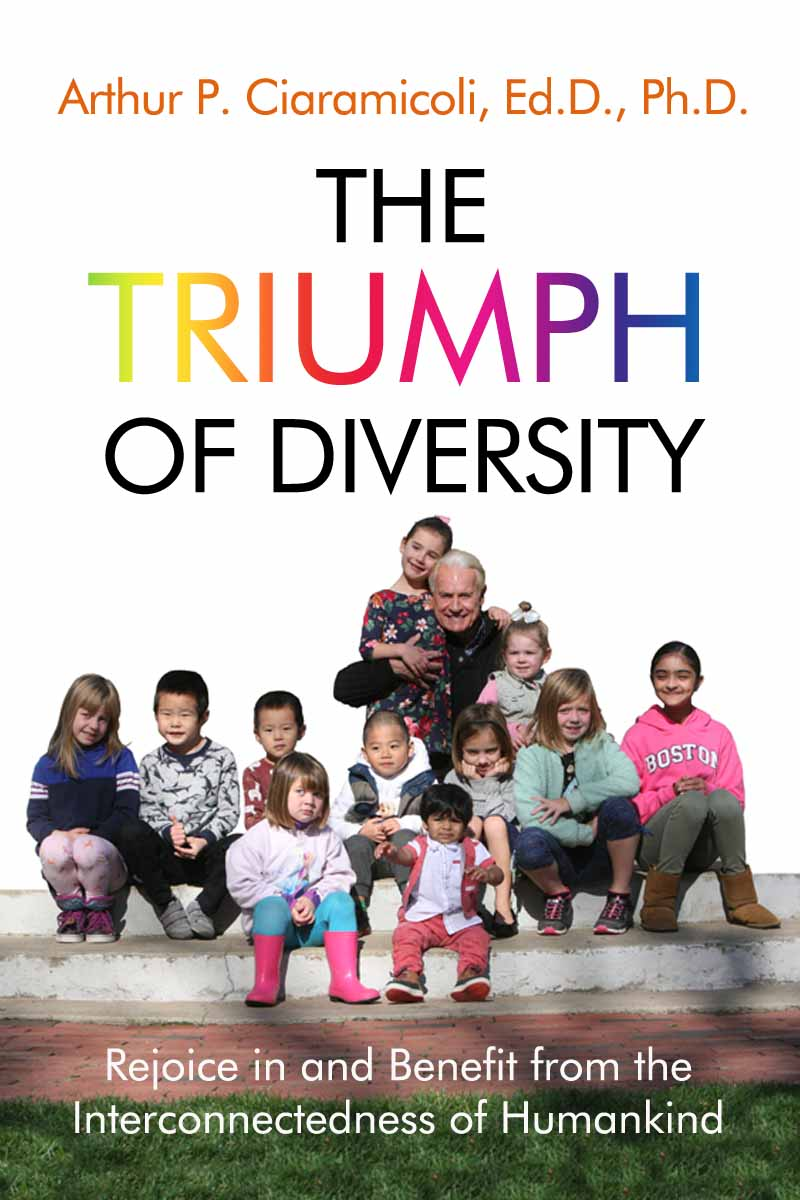 The Triumph of Diversity by Arthur P. Ciaramicoli, Ed.D., Ph.D.