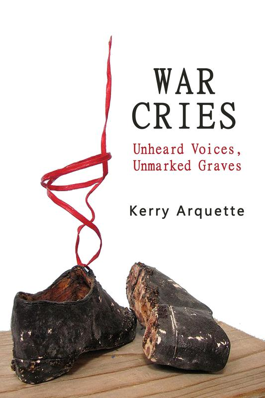 War Cries:  Unheard Voices, Unmarked Graves by Kerry Arquette