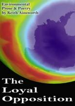 The Loyal Opposition: Environmental Prose & Poetry by Keith Ainsworth