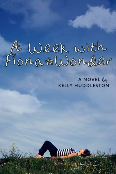 A Week with Fiona Wonder: A Novel by Kelly Huddleston