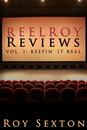 REEL ROY REVIEWS, Vol. 1: Keepin' It Real by Roy Sexton