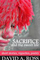 Sacrifice and the Sweet Life by David A. Ross